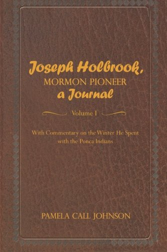 Joseph Holbrook, Mormon Pioneer, a Journal: With commentary on the winter he spent with the Ponca Indians