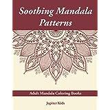 Soothing Mandala Patterns: Adult Mandala Coloring Books (Soothing Mandala and Art Book Series)