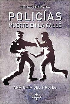 Policias: Muerte En La Calle: Anatomía Del Tiroteo por Ernesto Pérez Vera epub