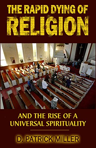 The Rapid Dying of Religion: and the Rise of a Universal Spirituality