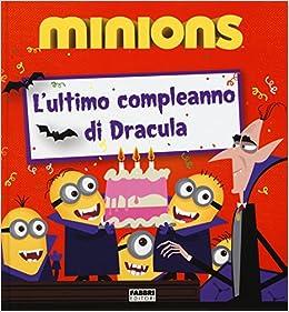 Amazonit Lultimo Compleanno Di Dracula Minions Ediz Illustrata