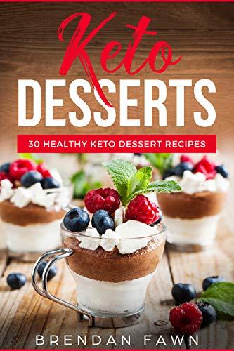 Keto Desserts 30 Healthy Keto Dessert Recipes Everyday Easy Keto Desserts  and Sugar Free Sweet Keto Diet Desserts