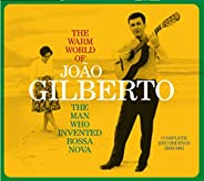The Warm World Of Joao Gilberto - The Man Who Invented Bossa Nova (Complete Recordings 1958-1961)