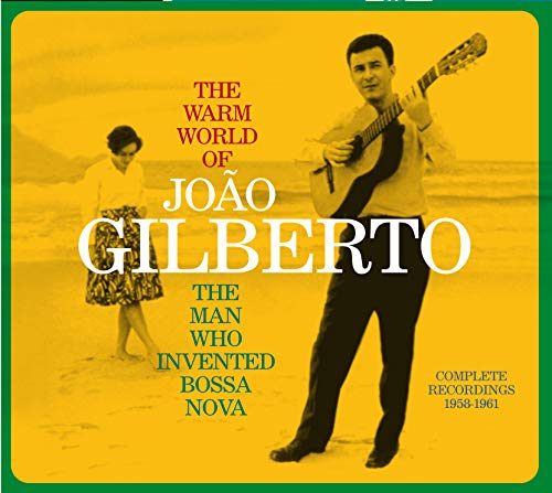 The Warm World of Joao Gilberto, the Man Who Invented Bossa Nova. Complete Recordings 1958-1961 (Chega de Saudade / Joao Gilberto / O Amor, O Sorriso E A Flor) (Bossa Nova Cd)