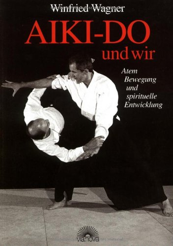 AIKI-DO und wir. Atem, Bewegung und spirituelle Entwicklung