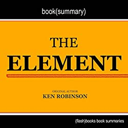 Summary and Analysis of The Element: How Finding Your Passion Changes Everything by Ken Robinson