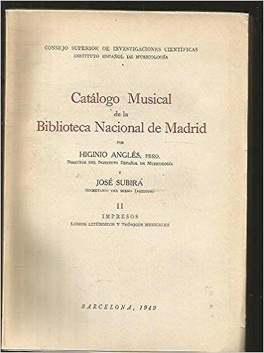 CATALOGO MUSICAL DE LA BIBLIOTECA NACIONAL DE MADRID. TOMO II: IMPRESOS: LIBROS LITURGICOS Y TEORICOS MUSICALES: Amazon.es: ANGLES, HIGINIO Y SUBIRA, JOSE, ANGLES, HIGINIO Y SUBIRA, JOSE, ANGLES, HIGINIO Y SUBIRA, JOSE: