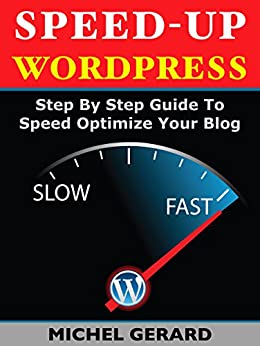 Speed-Up WordPress: Step By Step Guide To Speed Optimize Your Blog by [Gerard, Michel]