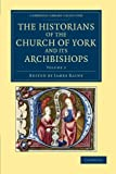 The Historians of the Church of York and Its Archbishops: Volume 2, , 1108051561