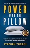 img - for POWER OVER THE PILLOW: 7 SECRETS TO MASTER YOUR GOALS, ACHIEVE SUCCESS AND BECOME UNSTOPPABLE: Create More Time, Develop Habits and Systems That Win book / textbook / text book