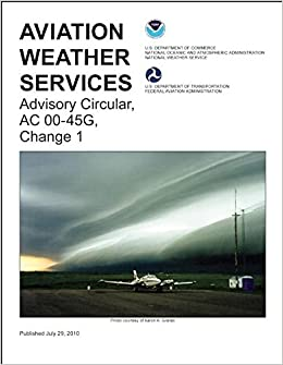 Aviation weather services advisory circular ac 00 45g change 1 aviation weather services advisory circular ac 00 45g change 1 faa handbooks federal aviation administration national weather service 9781560279471 fandeluxe Images