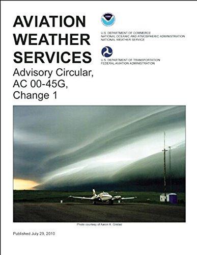 Aviation Weather Services: Advisory Circular, AC 00-45G, Change 1 (FAA Handbooks)