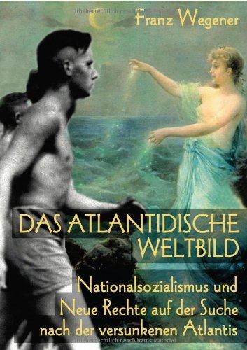 Das atlantidische Weltbild: Nationalsozialismus und Neue Rechte auf der Suche nach der versunkenen Atlantis