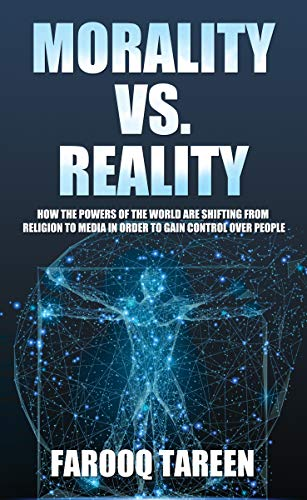 MORALITY VS. REALITY: HOW THE POWERS OF THE WORLD ARE SHIFTING FROM RELIGION TO MEDIA IN ORDER TO GAIN CONTROL OVER PEOPLE by [Tareen, Farooq]