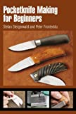 Pocketknife Making for Beginners, Stefan Steigerwald and Peter Fronteddu, 0764338471