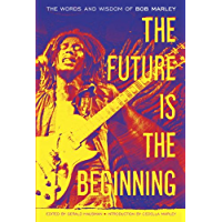 The Future Is the Beginning: The Words and Wisdom of Bob Marley book cover