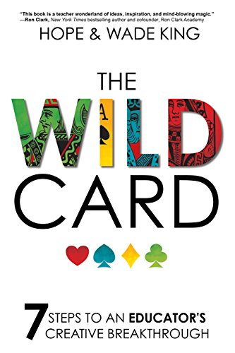 The Wild Card: 7 Steps to an Educator's Creative Breakthrough (Wild Lessons)
