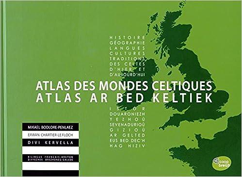 En ligne téléchargement gratuit Atlas des mondes celtiques : histoire, géographie, langues, cultures, traditions des Celtes d'hier et d'aujourd'hui pdf epub