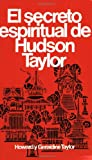 El Secreto Espiritual de Hudson Taylor, H. G. Taylor and Howard Y. Geraldine Taylor, 0825417031