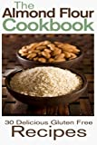 The Almond Flour Cookbook: 30 Delicious and Gluten Free Recipes