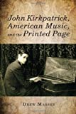 John Kirkpatrick, American Music, and the Printed Page, Massey, Drew, 1580464041