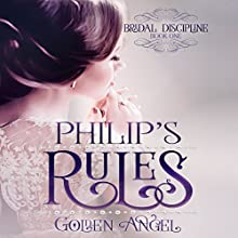 Philip's Rules: Bridal Discipline Audiobook by Golden Angel Narrated by Brian Briar