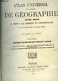 Atlas universel et classique de géographie ancienne, romaine, du moyen âge, moderne et contemporaine. par Abbé Claude-Joseph Drioux