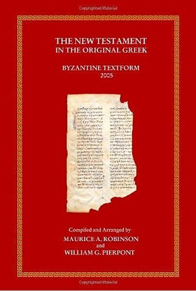 The New Testament In The Original Greek Greek Edition Maurice A Robinson William G Pierpont 9780759800779 Amazon Com Books