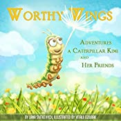 Worthy Wings: Adventures a caterpillar Kimi and her friends. The history of friendship and trust. (Worthy Wings, 1 & 2)