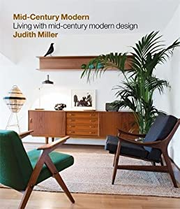 Miller\u0027s Mid-Century Modern: Living with Mid-Century Modern Design: Amazon.co.uk: Judith Miller: 9781784723750: Books & Miller\u0027s Mid-Century Modern: Living with Mid-Century Modern Design ...