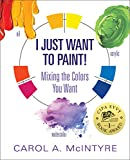 paint colors ideas I Just Want to Paint: Mixing the Colors You Want!