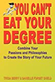 img - for You Can't Eat Your Degree - Combine Your Passions and Philosophies to Create the Story of Your Future book / textbook / text book