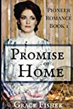 Promise of Home: Inspirational Historical Pioneer Romance Novella (Promise of Home Series) (Volume 1) by  Grace Fisher in stock, buy online here