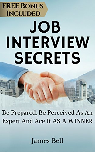 Job Interview Secrets: Be Prepared, Be Perceived As An Expert And Ace It AS A WINNER (job interview questions, job search, job hunting, job hunt, jobs, job books Book 1)