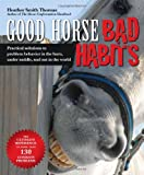 Good Horse, Bad Habits: Practical Solutions to Problem Behavior in the Barn, Under Saddle, and Out in the World