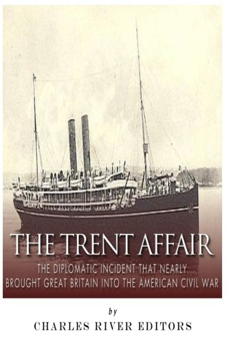 The Trent Affair: The Diplomatic Incident That Nearly Brought Great Britain into the American Civil War (Great Britain And The American Civil War)