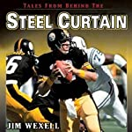 Tales From Behind The Steel Curtain: The Best Stories of the '79 Steelers | Jim Wexell
