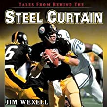 Tales From Behind The Steel Curtain: The Best Stories of the '79 Steelers Audiobook by Jim Wexell Narrated by Tim Lundeen