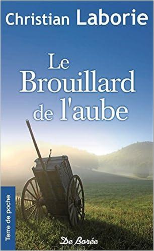 Amazon Fr Le Brouillard De L Aube Christian Laborie Livres
