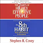 The 7 Habits of Highly Effective People & The 8th Habit (Special 3-Hour Abridgement) | Stephen R. Covey