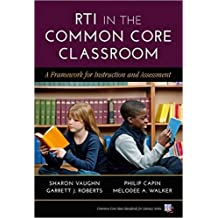 RTI in the Common Core Classroom: A Framework for Instruction and Assessment (Common Core State Standards in Literacy Series)