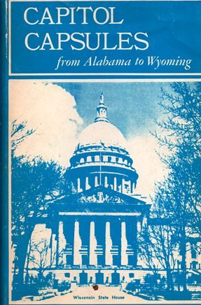 Capitol Capsules - From Alabama to Wyoming : Capsule History of the 50 States and their Capitols