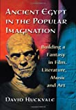 Ancient Egypt in the Popular Imagination, David Huckvale, 0786465778