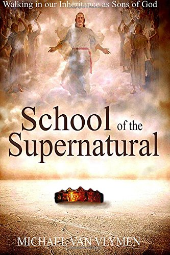 Download School of the Supernatural: Walking in Our Inheritance as Sons of God ebook