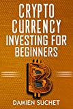 Cryptocurrency Investing for Beginners: Tips and Information to Get You Started on the Right Foot (Cryptocurrency Mastery Book 2)