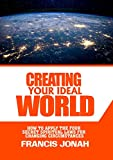 Creating Your Ideal World: How to Apply The Four Secret Spiritual Laws For Changing Circumstances