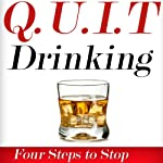 Q.U.I.T Drinking: Advice On How To Quit Drinking In 4 EASY Steps (New Beginnings Collection) | William Briggs