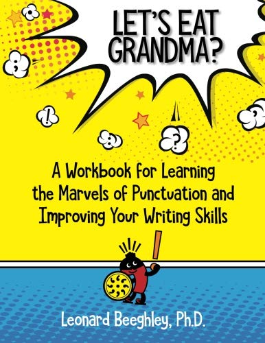 Let's Eat Grandma?: A Workbook for Learning the Marvels of Punctuation and Improving your Writing Skills ()