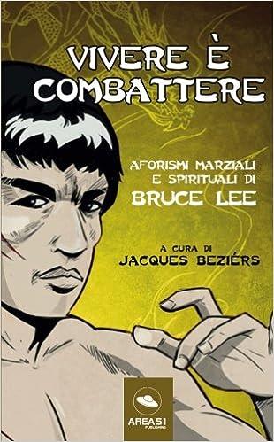Vivere E Combattere Aforismi Marziali E Spirituali Di Bruce Lee