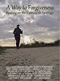 A Way to Forgiveness: Healing on the Camino de Santiago